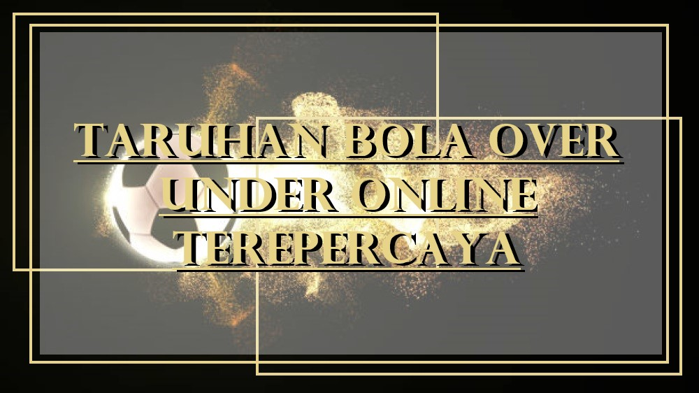 taruhan judi bola over under terpercaya